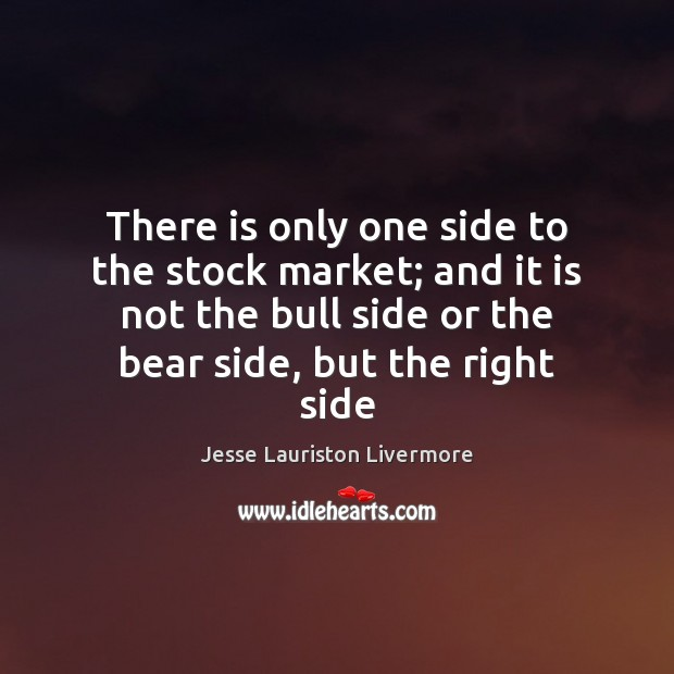 There is only one side to the stock market; and it is Jesse Lauriston Livermore Picture Quote