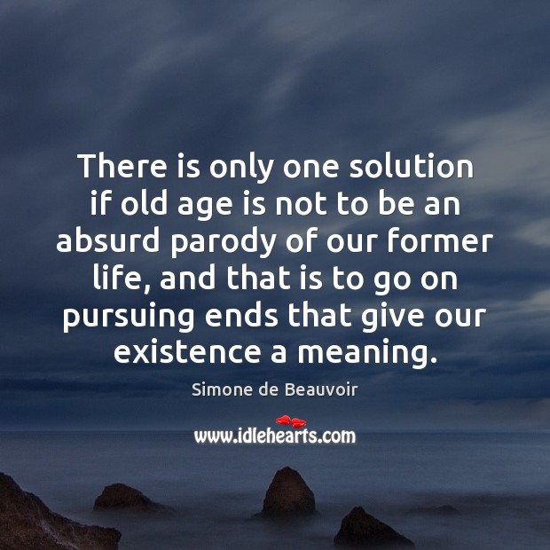 There is only one solution if old age is not to be Simone de Beauvoir Picture Quote