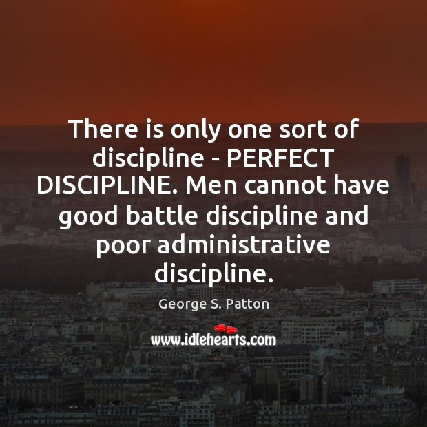 There is only one sort of discipline – PERFECT DISCIPLINE. Men cannot Image