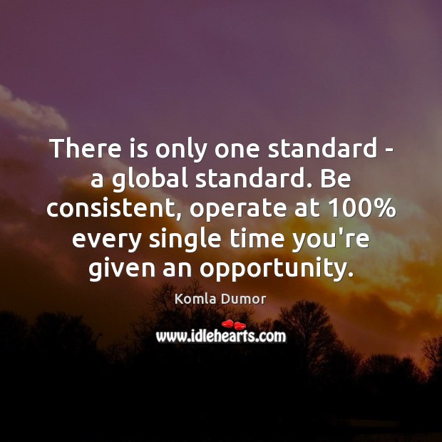 Image, There is only one standard – a global standard. Be consistent, operate