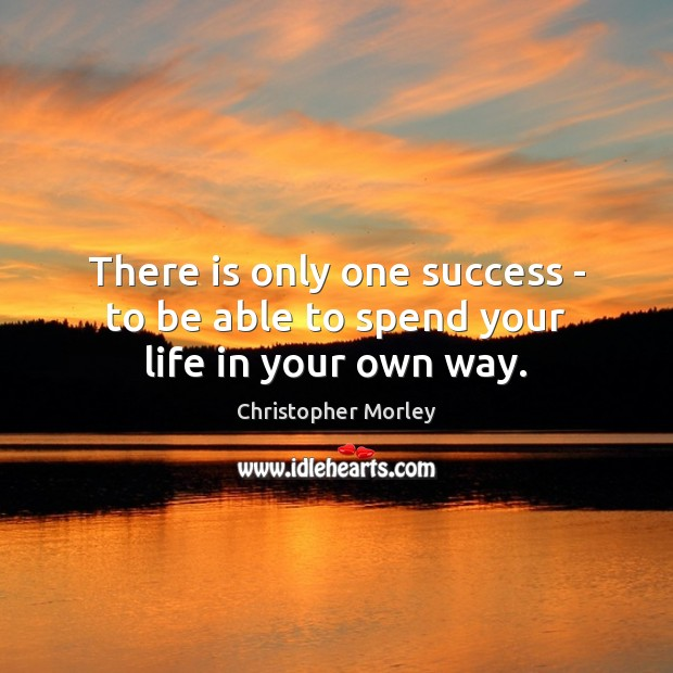 Image, There is only one success – to be able to spend your life in your own way.