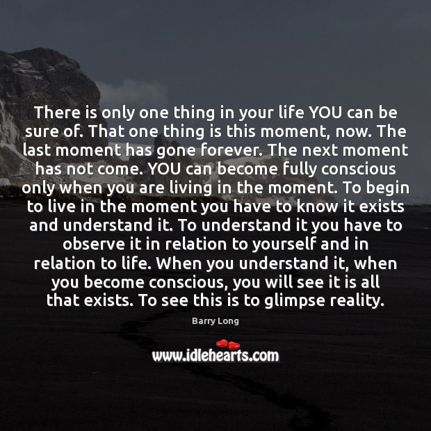 There is only one thing in your life YOU can be sure Barry Long Picture Quote