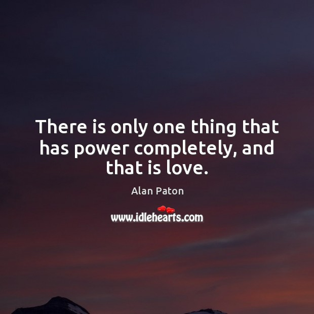 Image, There is only one thing that has power completely, and that is love.