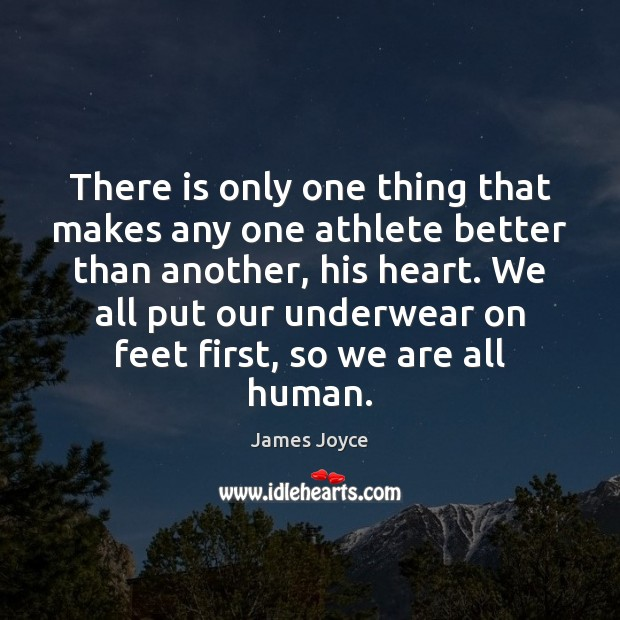 There is only one thing that makes any one athlete better than James Joyce Picture Quote