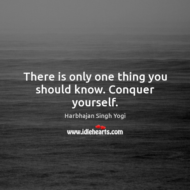 There is only one thing you should know. Conquer yourself. Harbhajan Singh Yogi Picture Quote