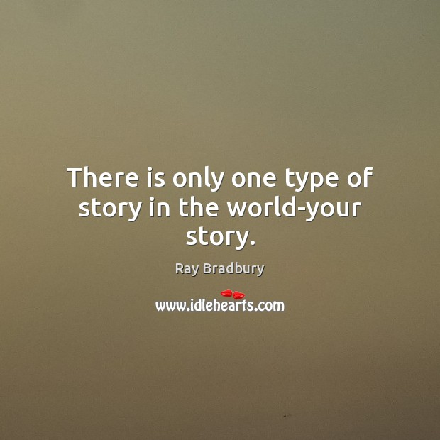 There is only one type of story in the world-your story. Image