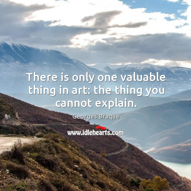 Image, There is only one valuable thing in art: the thing you cannot explain.