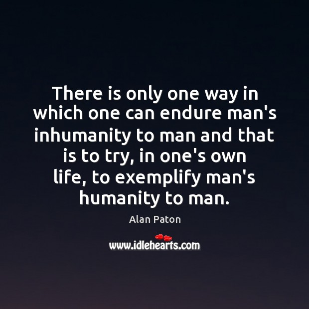 Image, There is only one way in which one can endure man's inhumanity