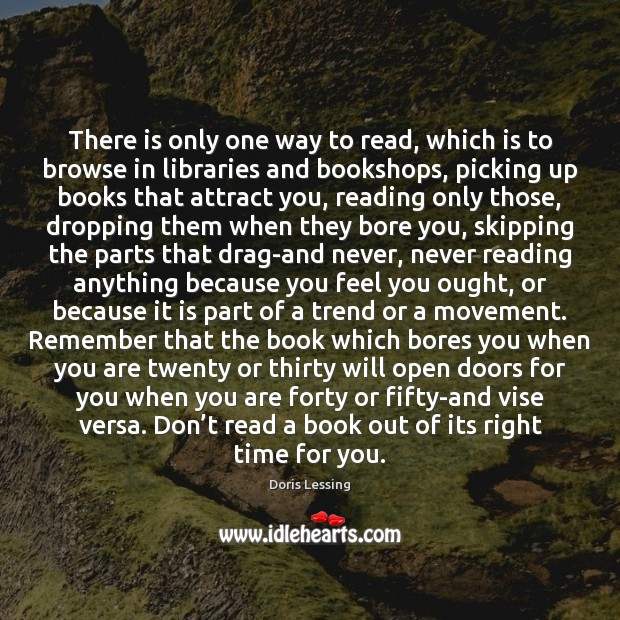 There is only one way to read, which is to browse in Doris Lessing Picture Quote