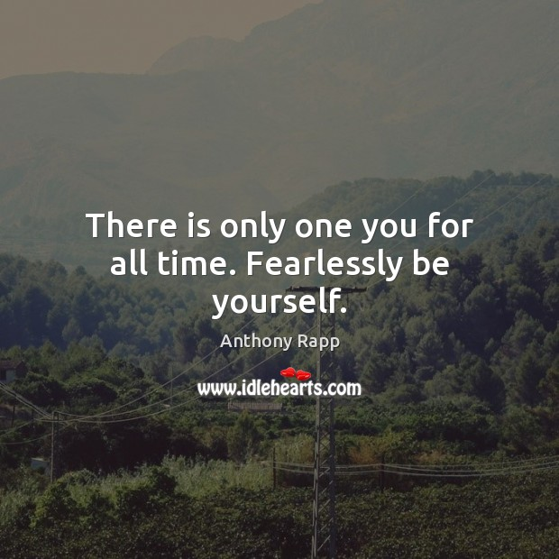 Image, There is only one you for all time. Fearlessly be yourself.