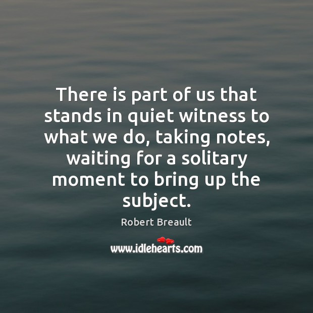 Image, There is part of us that stands in quiet witness to what