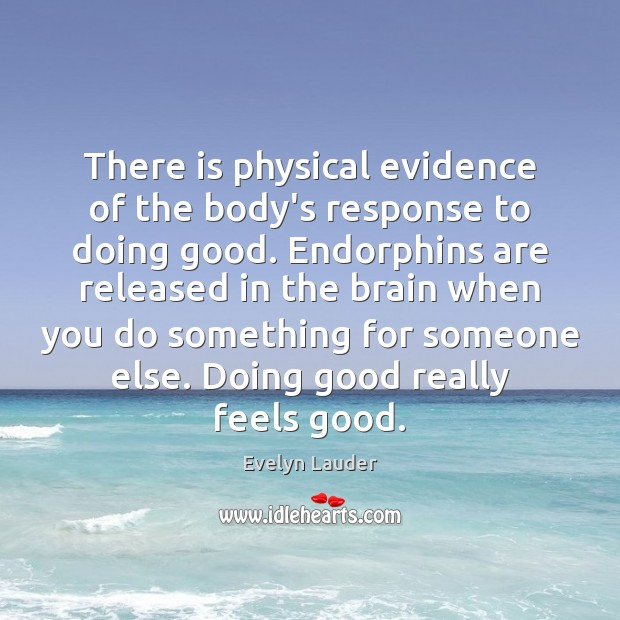 There is physical evidence of the body's response to doing good. Endorphins Image