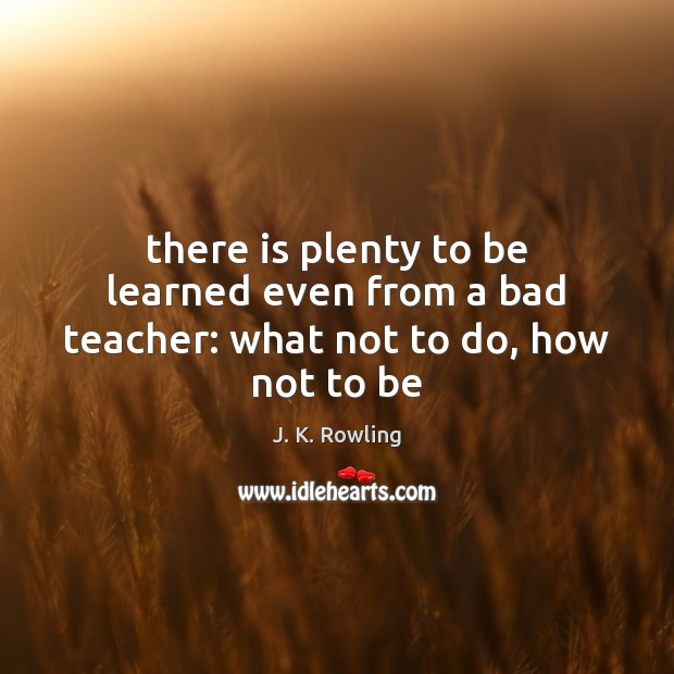 Image, There is plenty to be learned even from a bad teacher: what not to do, how not to be
