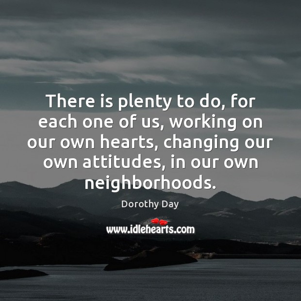 There is plenty to do, for each one of us, working on Dorothy Day Picture Quote