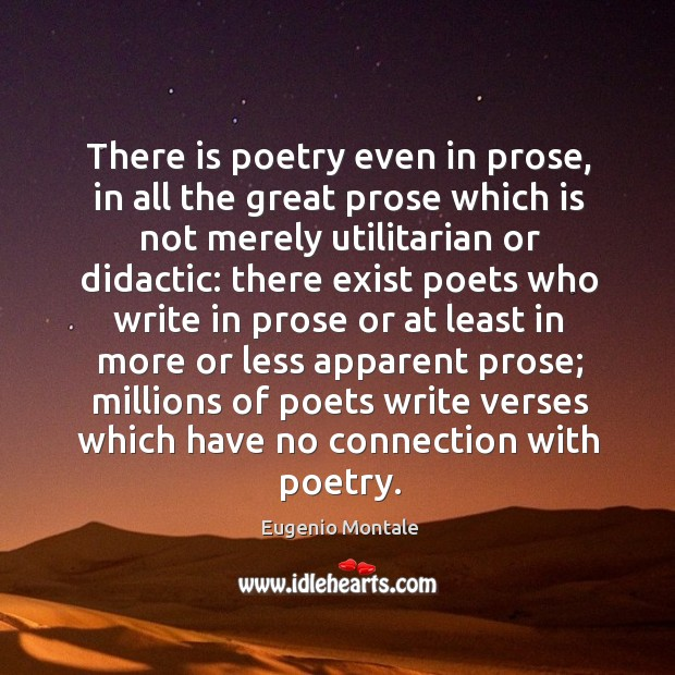 There is poetry even in prose, in all the great prose which is not merely utilitarian or didactic: Image