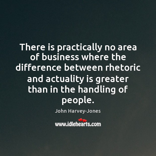 There is practically no area of business where the difference between rhetoric Image
