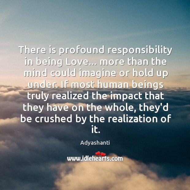 There is profound responsibility in being Love… more than the mind could Image