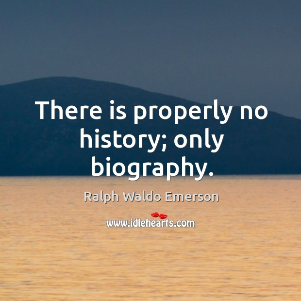 There is properly no history; only biography. Image