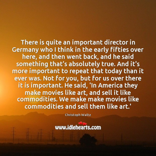 There is quite an important director in Germany who I think in Movies Quotes Image