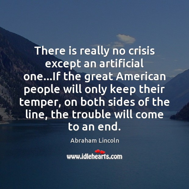 There is really no crisis except an artificial one…If the great Image