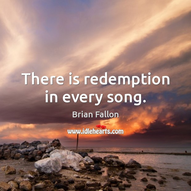 There is redemption in every song. Image