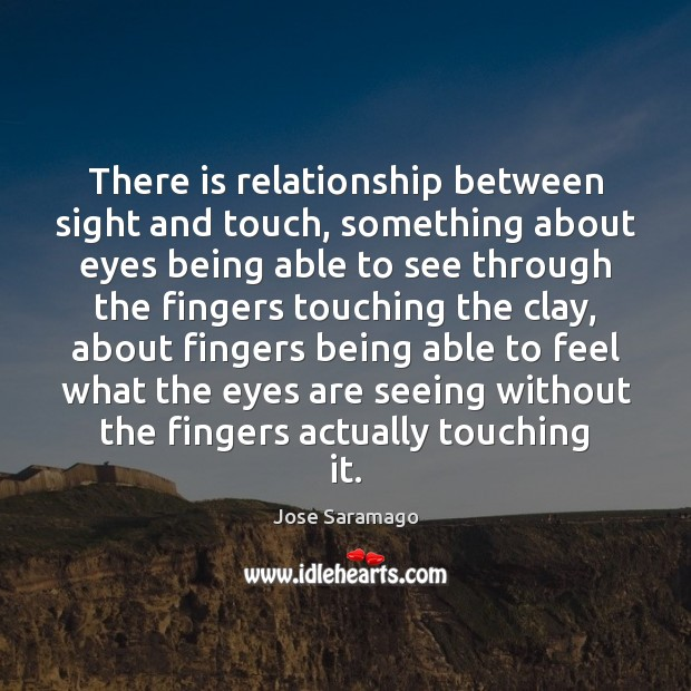 There is relationship between sight and touch, something about eyes being able Image