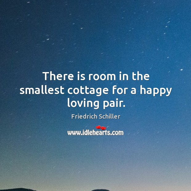 There is room in the smallest cottage for a happy loving pair. Image