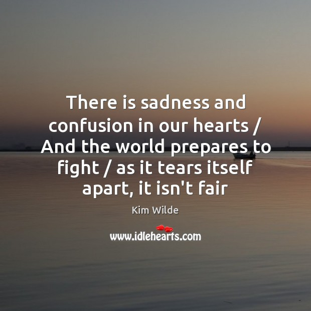 There is sadness and confusion in our hearts / And the world prepares Image