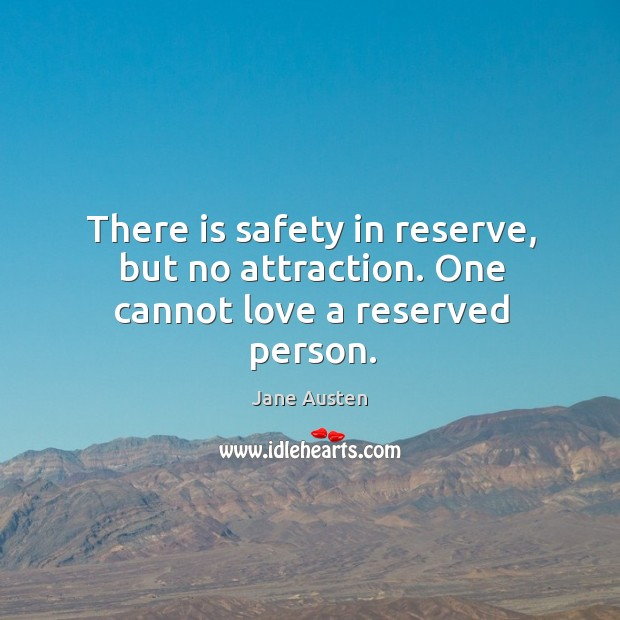 Image about There is safety in reserve, but no attraction. One cannot love a reserved person.