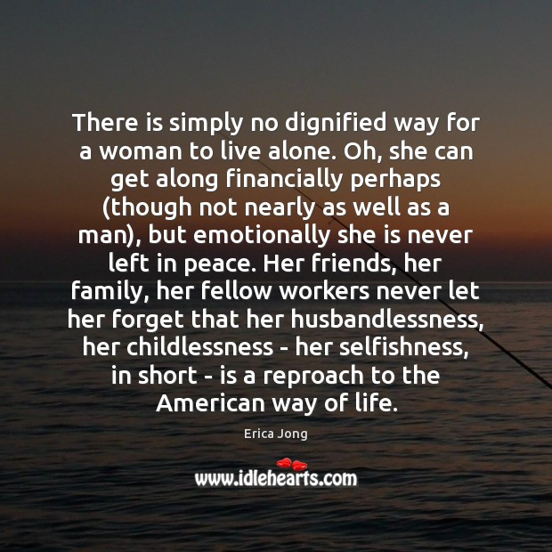 There is simply no dignified way for a woman to live alone. Erica Jong Picture Quote