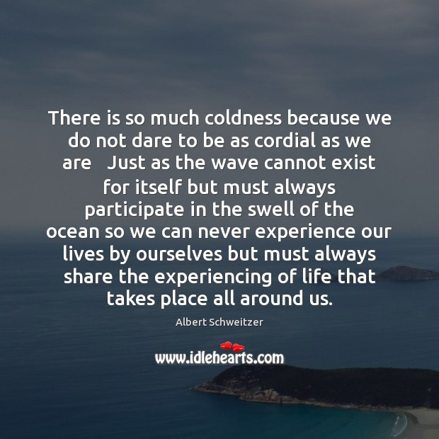 There is so much coldness because we do not dare to be Albert Schweitzer Picture Quote