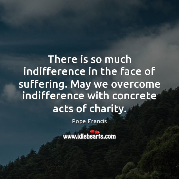 Image, There is so much indifference in the face of suffering. May we