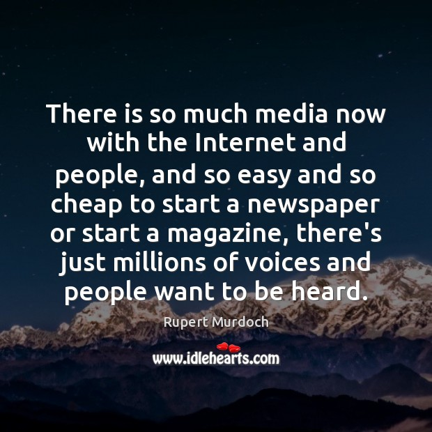 There is so much media now with the Internet and people, and Rupert Murdoch Picture Quote