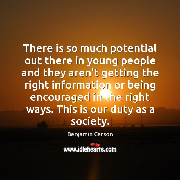 Benjamin Carson Picture Quote image saying: There is so much potential out there in young people and they