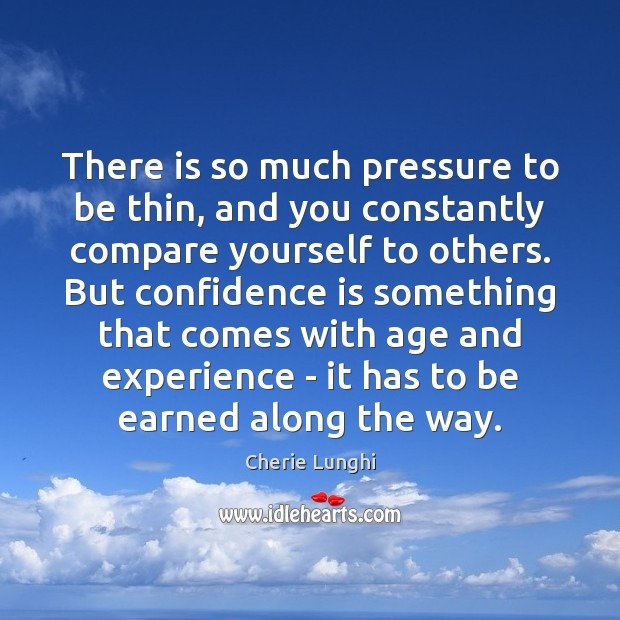 Image, There is so much pressure to be thin, and you constantly compare