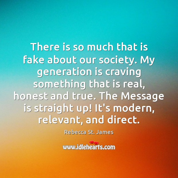 There is so much that is fake about our society. My generation Rebecca St. James Picture Quote