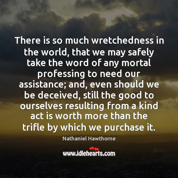 There is so much wretchedness in the world, that we may safely Nathaniel Hawthorne Picture Quote