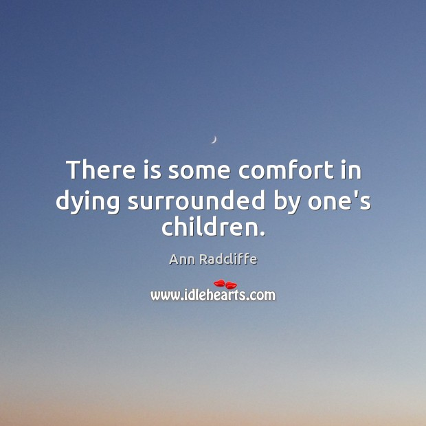 Image, There is some comfort in dying surrounded by one's children.