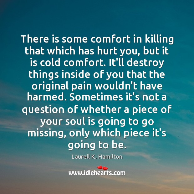 There is some comfort in killing that which has hurt you, but Image
