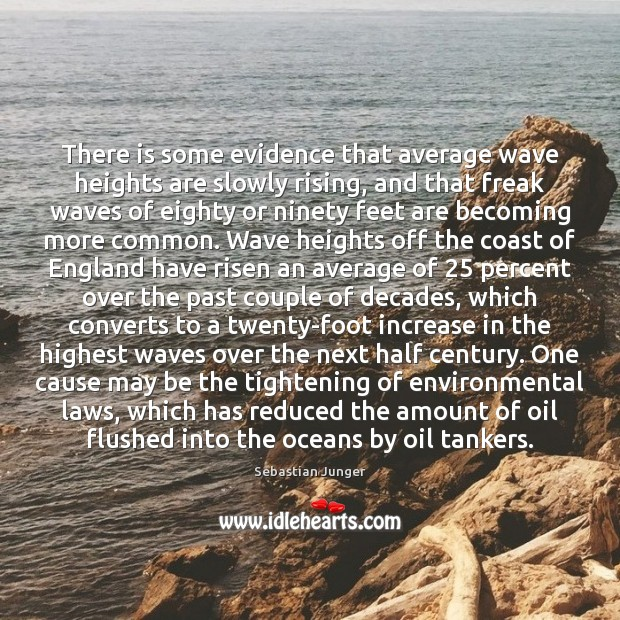 There is some evidence that average wave heights are slowly rising, and Sebastian Junger Picture Quote