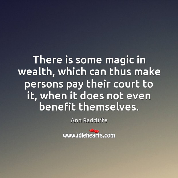 There is some magic in wealth, which can thus make persons pay Image