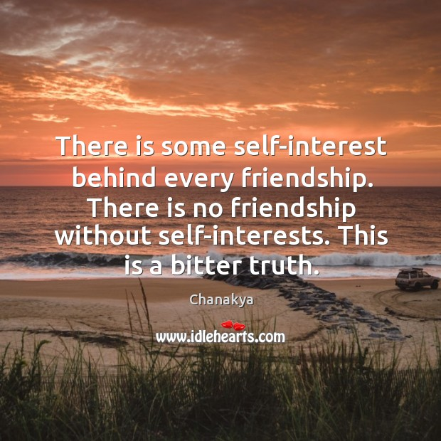 Image, There is some self-interest behind every friendship.