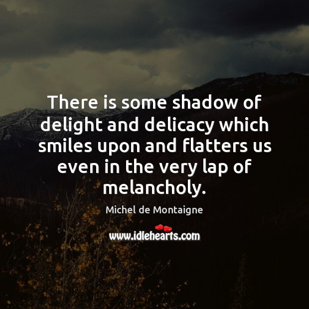 Image, There is some shadow of delight and delicacy which smiles upon and