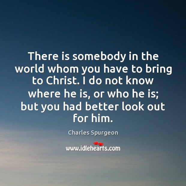 There is somebody in the world whom you have to bring to Image