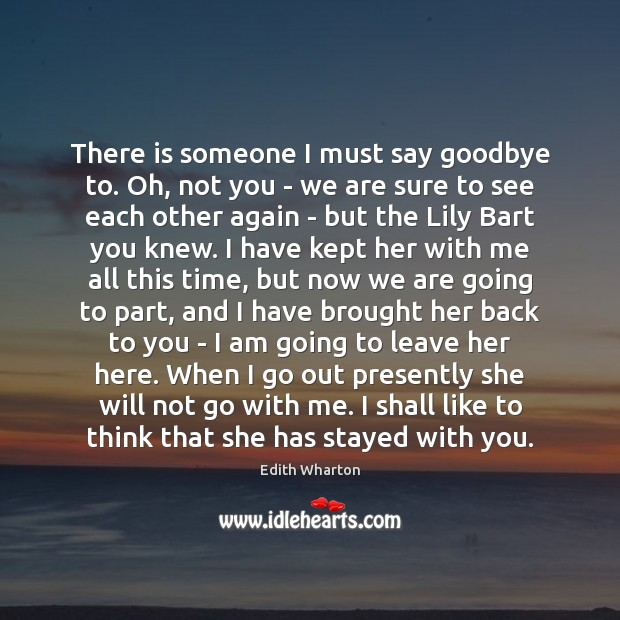 There is someone I must say goodbye to. Oh, not you – Goodbye Quotes Image
