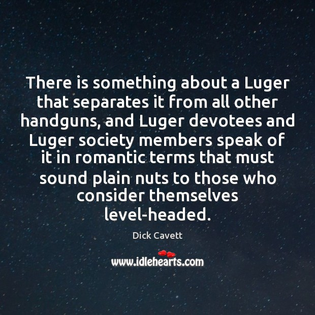 There is something about a Luger that separates it from all other Dick Cavett Picture Quote