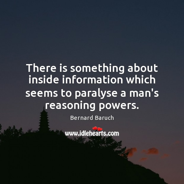 There is something about inside information which seems to paralyse a man's Image