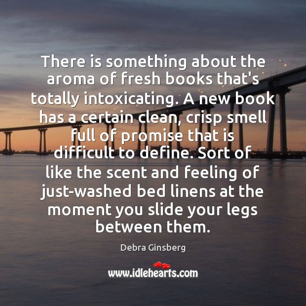 Image, There is something about the aroma of fresh books that's totally intoxicating.