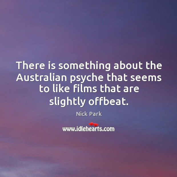 There is something about the australian psyche that seems to like films that are slightly offbeat. Image