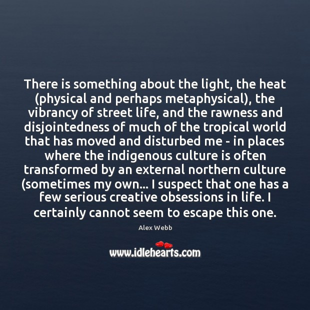 Image, There is something about the light, the heat (physical and perhaps metaphysical),